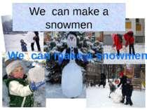 We can make a snowmen We can make a snowmen
