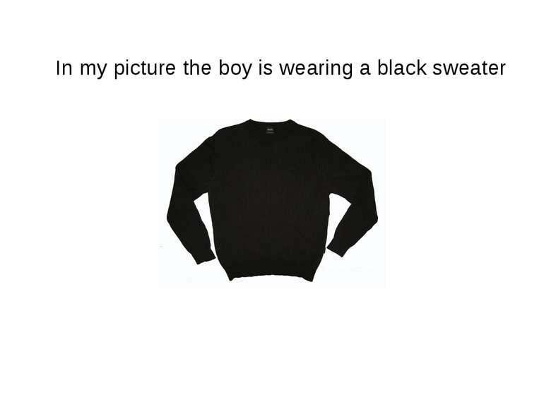 In my picture the boy is wearing a black sweater