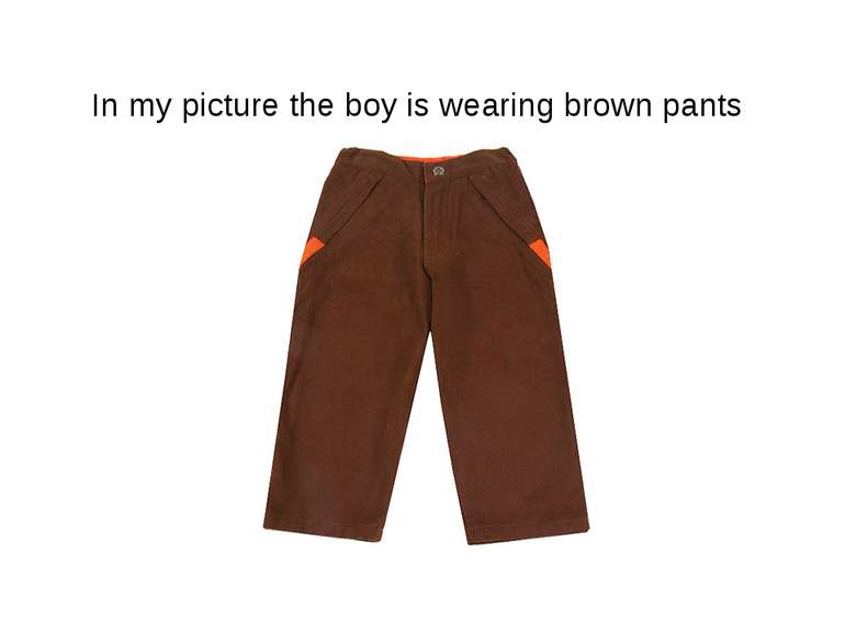 In my picture the boy is wearing brown pants