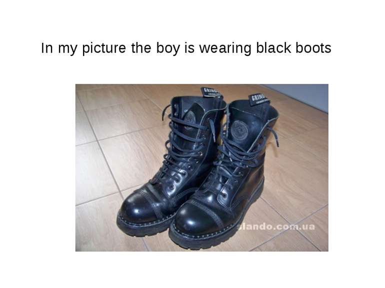 In my picture the boy is wearing black boots
