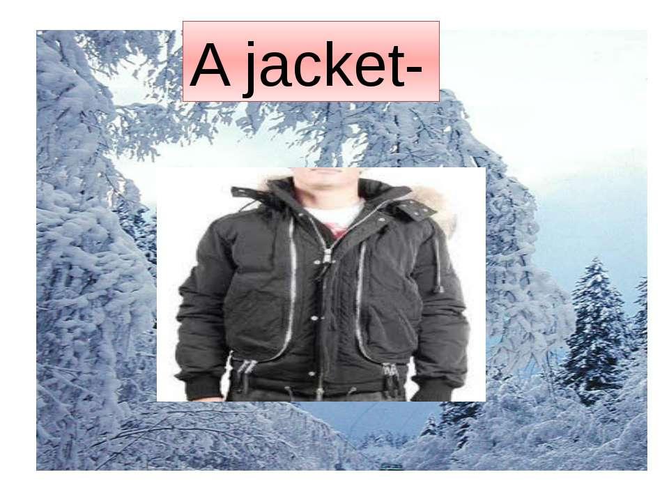 A jacket-