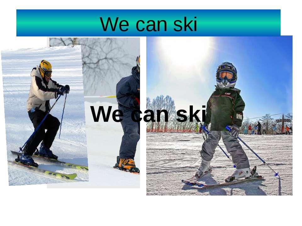 We can ski We can ski