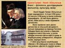 . Брати Грімм - Якоб і Вільгельм Вчені – філологи, досліджували фольклор, кул...
