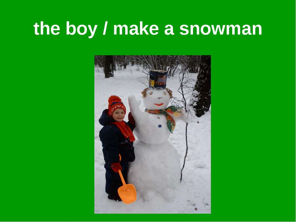 the boy / make a snowman