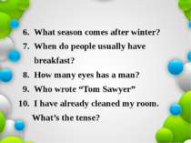 6. What season comes after winter? 7. When do people usually have breakfast? ...