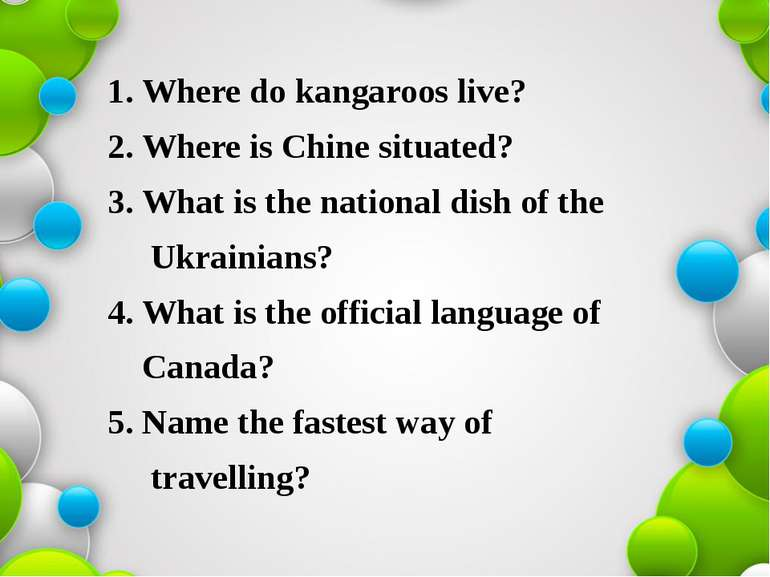 1. Where do kangaroos live? 2. Where is Chine situated? 3. What is the nation...