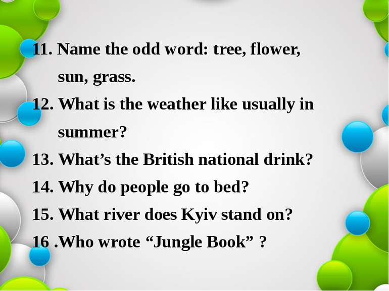 11. Name the odd word: tree, flower, sun, grass. 12. What is the weather like...