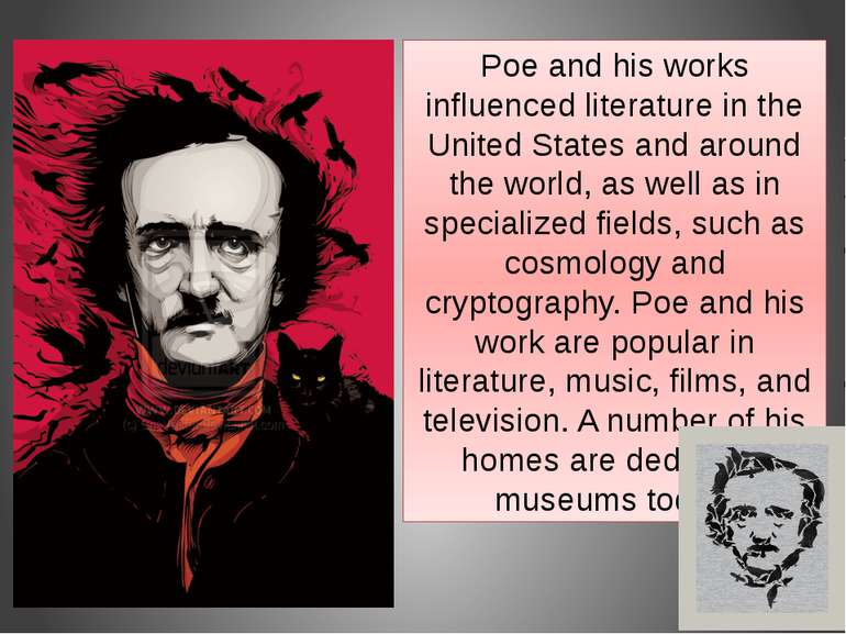 Poe and his works influenced literature in the United States and around the w...