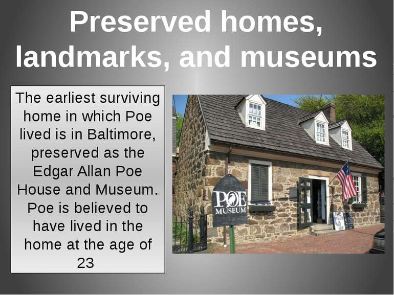 The earliest surviving home in which Poe lived is in Baltimore, preserved as ...