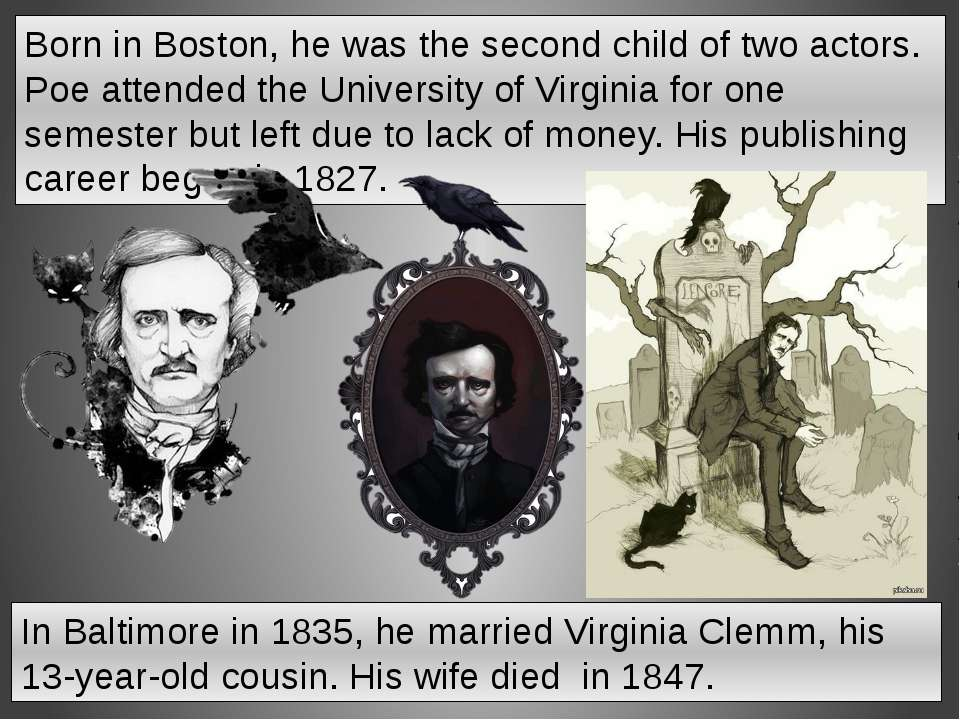 In Baltimore in 1835, he married Virginia Clemm, his 13-year-old cousin. His ...