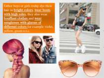 Either boys or girls today dye their hair in bright colors, wear boots with h...