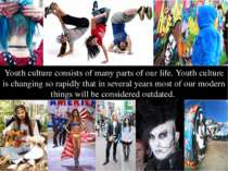 Youth culture consists of many parts of our life. Youth culture is changing s...