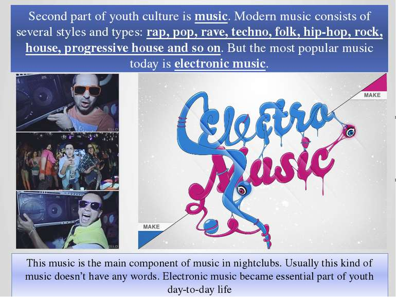 Second part of youth culture is music. Modern music consists of several style...
