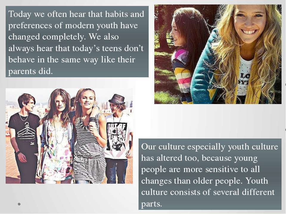 Today we often hear that habits and preferences of modern youth have changed ...