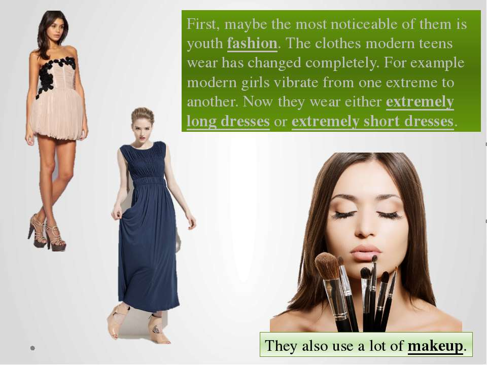 First, maybe the most noticeable of them is youth fashion. The clothes modern...