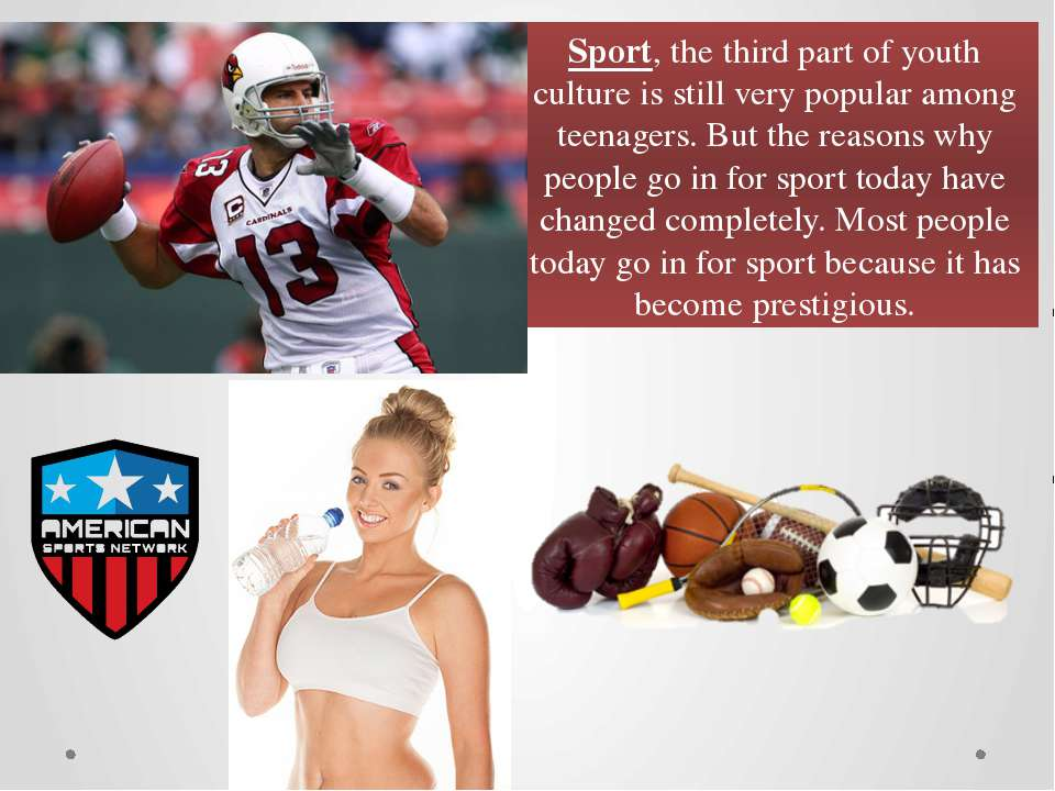Sport, the third part of youth culture is still very popular among teenagers....