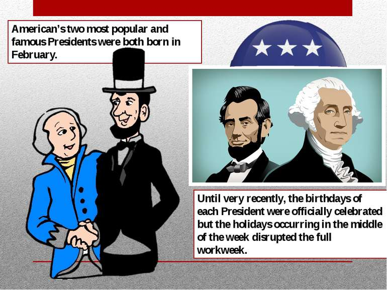 American's two most popular and famous Presidents were both born in February....