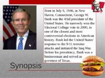 Synopsis Born in July 6, 1946, in New Haven, Connecticut, George W. Bush was ...