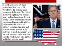 In 2008, as George W. Bush entered the final year of his presidency, the coun...
