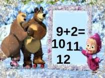 9+2= 10 12 11
