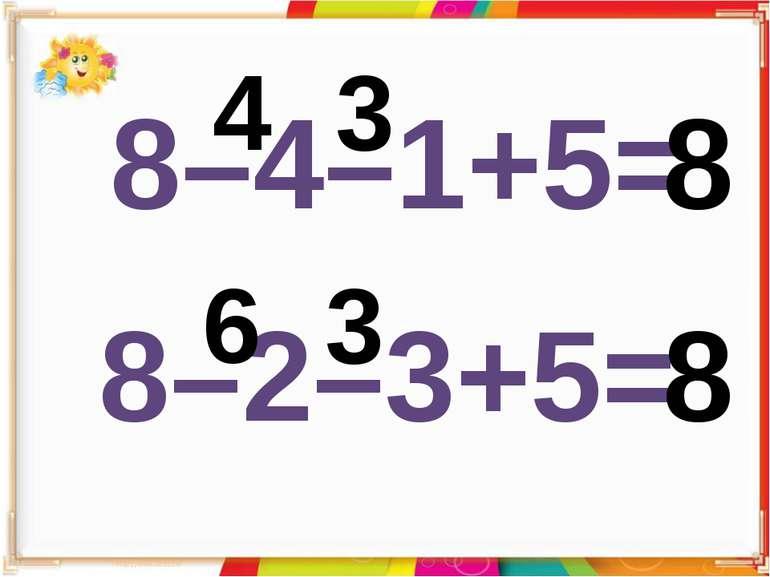 8–4–1+5= 4 3 8 8–2–3+5= 6 3 8