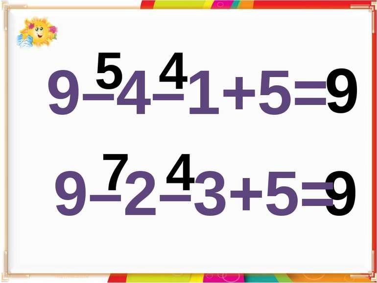 9–4–1+5= 9 9 5 4 9–2–3+5= 7 4