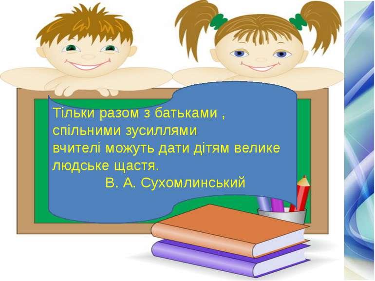 Тільки разом з батьками , спільними зусиллями вчителі можуть дати дітям велик...