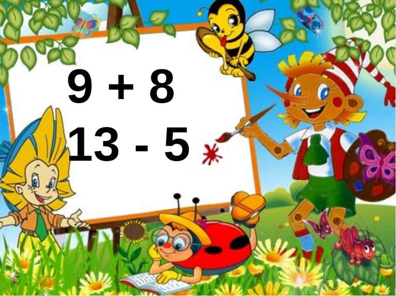 9 + 8 13 - 5