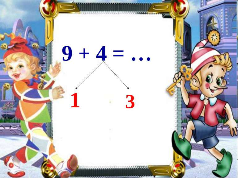 9 + 4 = … 1 3