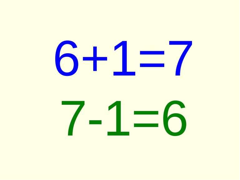 6+1=7 7-1=6