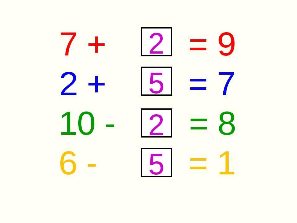 7 + = 9 2 + = 7 10 - = 8 6 - = 1 2 5 2 5