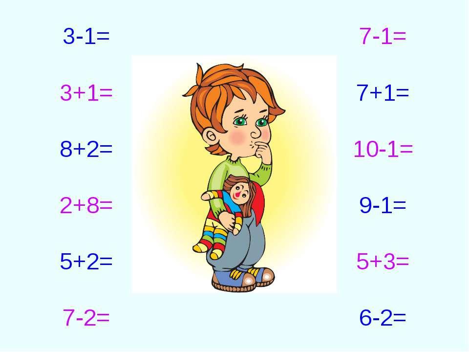 3-1= 3+1= 8+2= 2+8= 5+2= 7-2= 7-1= 7+1= 10-1= 9-1= 5+3= 6-2=
