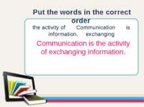 the activity of Communication is information. exchanging Put the words in the...