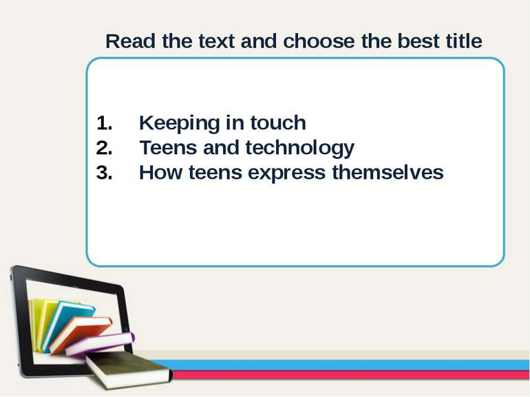 Keeping in touch Teens and technology How teens express themselves Read the t...