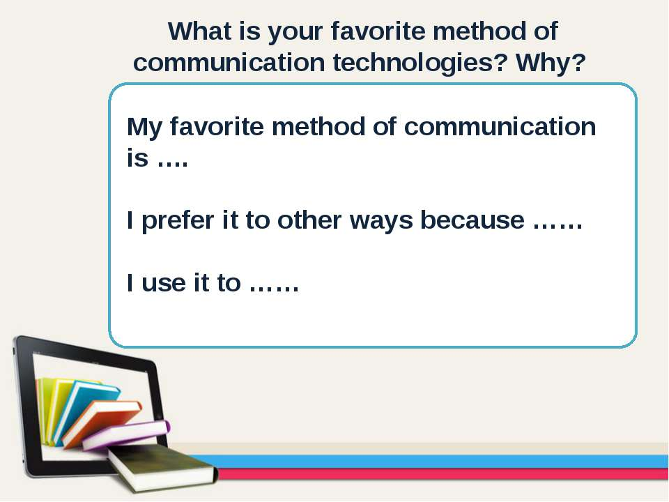 What is your favorite method of communication technologies? Why? My favorite ...