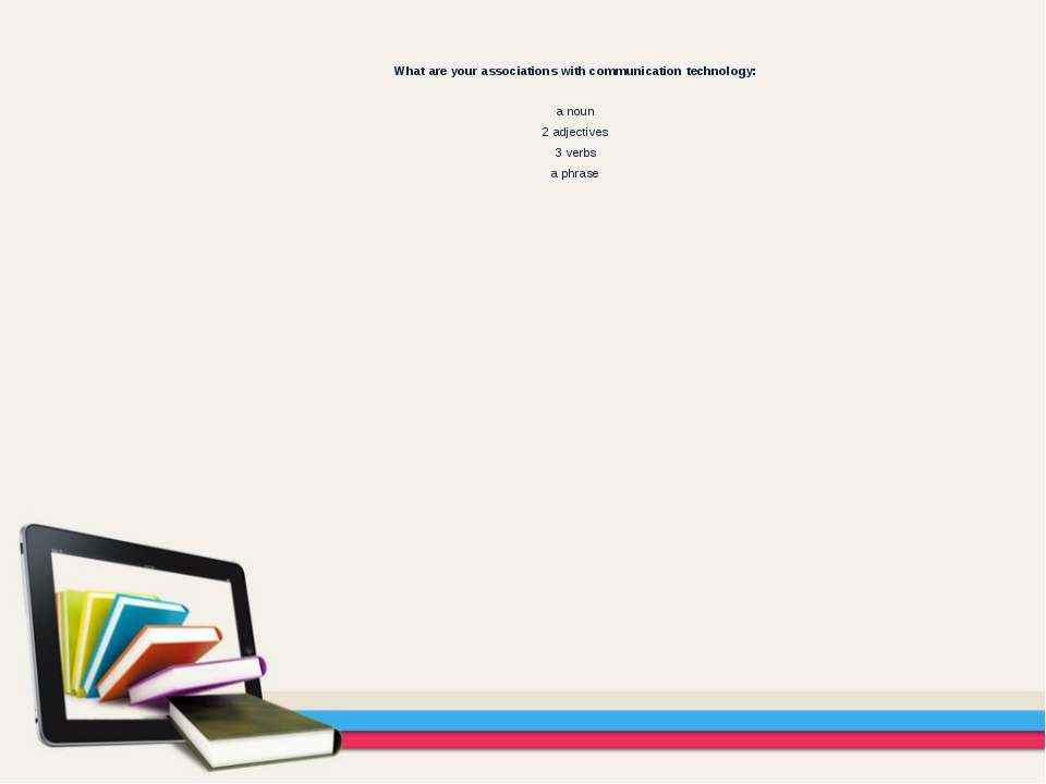 What are your associations with communication technology: a noun 2 adjectives...