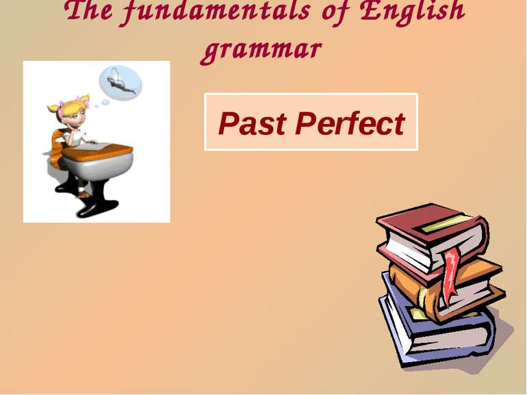 Past Perfect The fundamentals of English grammar