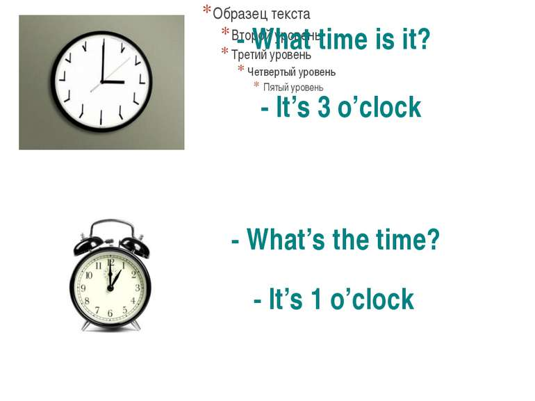 - What time is it? - What's the time? - It's 3 o'clock - It's 1 o'clock