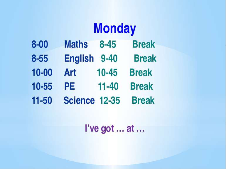 Monday 8-00 Maths 8-45 Break 8-55 English 9-40 Break 10-00 Art 10-45 Break 10...