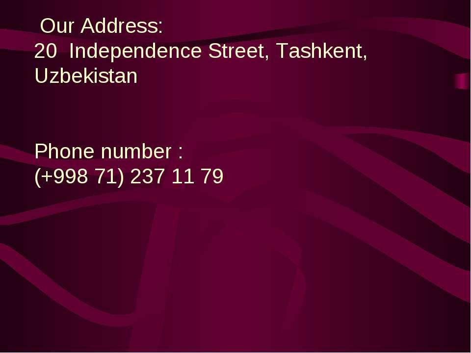 Our Address: 20 Independence Street, Tashkent, Uzbekistan Phone number : (+99...
