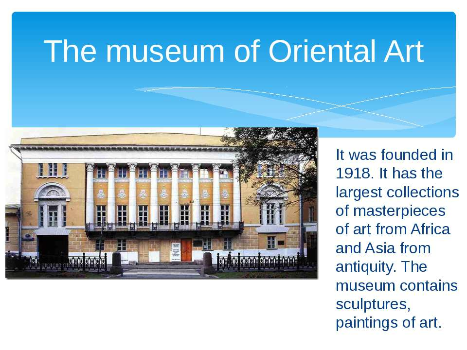 It was founded in 1918. It has the largest collections of masterpieces of art...