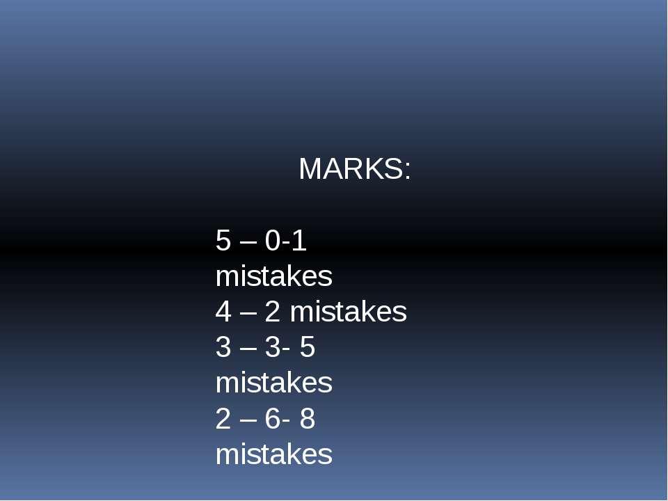 MARKS: 5 – 0-1 mistakes 4 – 2 mistakes 3 – 3- 5 mistakes 2 – 6- 8 mistakes