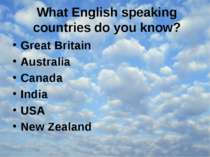 What English speaking countries do you know? Great Britain Australia Canada I...