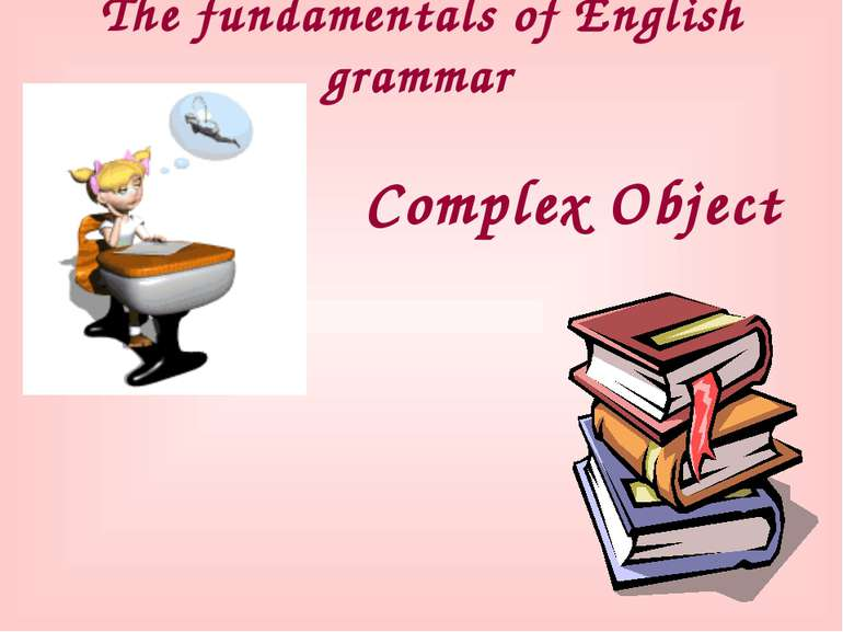 The fundamentals of English grammar Complex Object