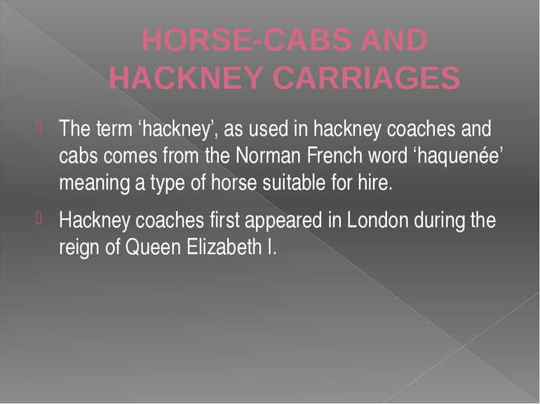 HORSE-CABS AND HACKNEY CARRIAGES The term 'hackney', as used in hackney coach...