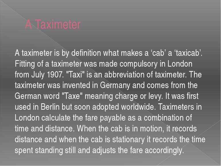 A Taximeter A taximeter is by definition what makes a 'cab' a 'taxicab'. Fitt...