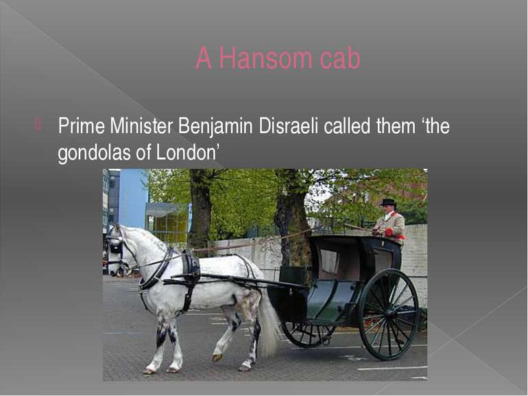 A Hansom cab Prime Minister Benjamin Disraeli called them 'the gondolas of Lo...