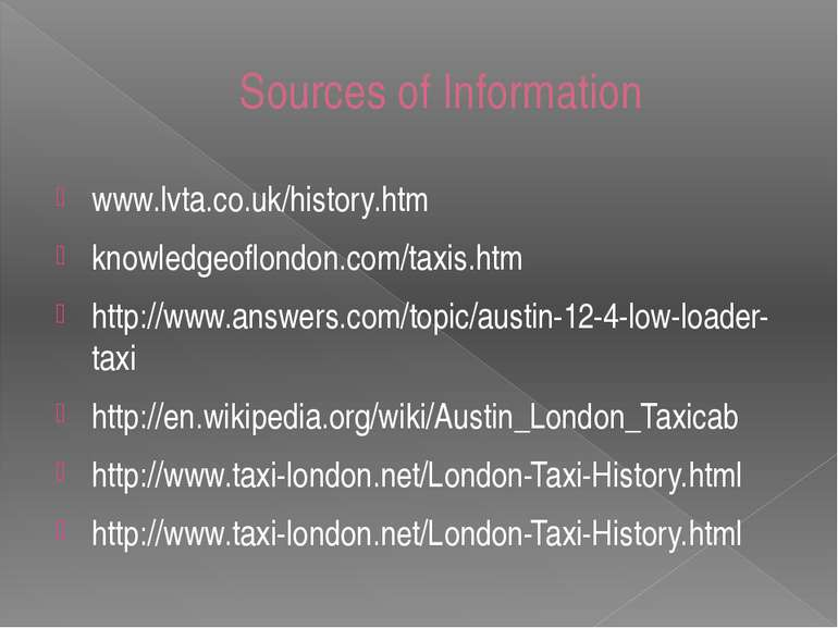 Sources of Information www.lvta.co.uk/history.htm knowledgeoflondon.com/taxis...