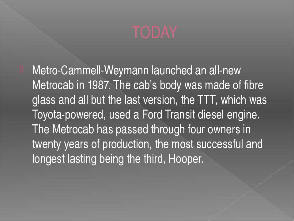 TODAY Metro-Cammell-Weymann launched an all-new Metrocab in 1987. The cab's b...