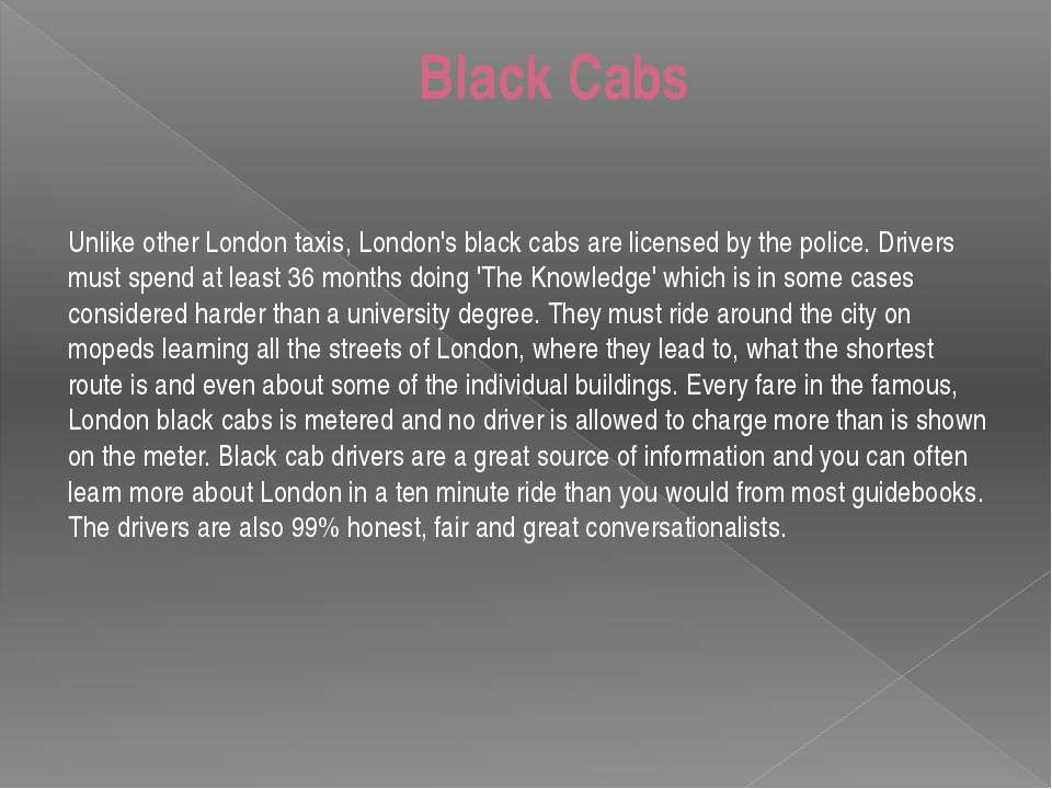 Black Cabs Unlike other London taxis, London's black cabs are licensed by the...